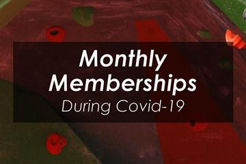 Monthly Memberships during Covid-19